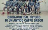 """Spettacoli, """"Cronache dal Futuro di un Antico Caffè Greco"""", regia di Lorenzo Gioielli, con Franco Antonelli, 27 e 28 giugno 2018 a Roma, Teatro Sala Umberto"""