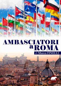 Ambasciatori a Roma, il libro di Marco Finelli