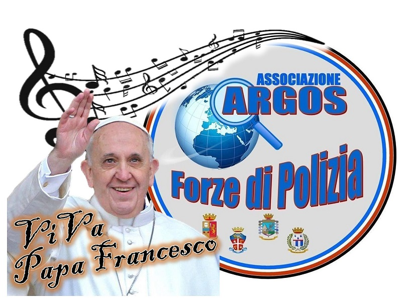 ViVa Papa Francesco - ARGOS Associazione Forze di POLIZIA