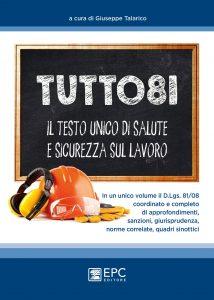 TUTTO 81 Il Testo Unico di Salute e Sicurezza Sul Lavoro - EPC Editore